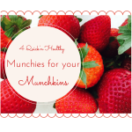 4 Quick'n Healthy Munchies for your Munchkins